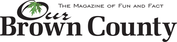 Our Brown County - The Magazine of Fun and Fact